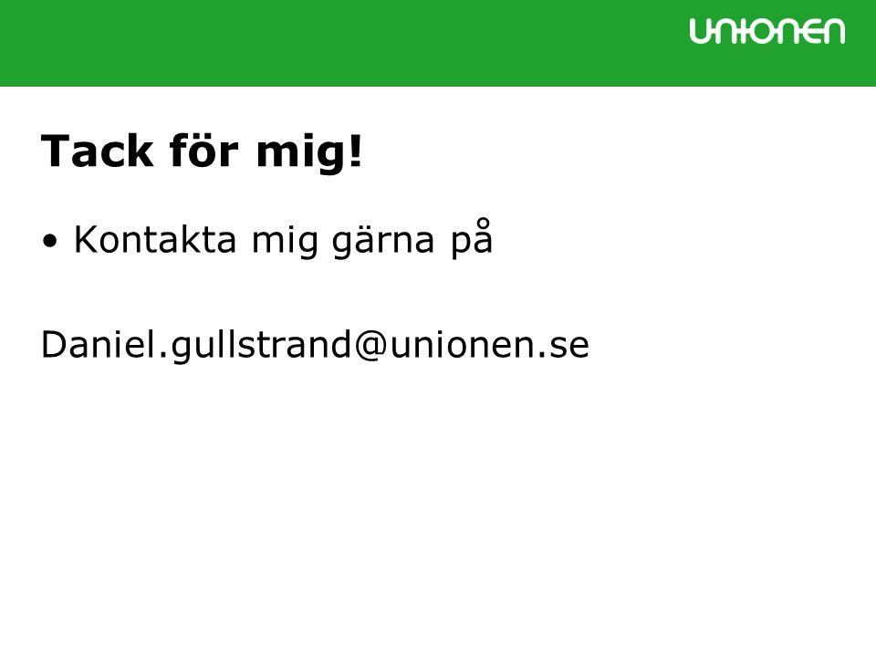 Tack för mig! •Kontakta mig gärna på Daniel.gullstrand@unionen.se
