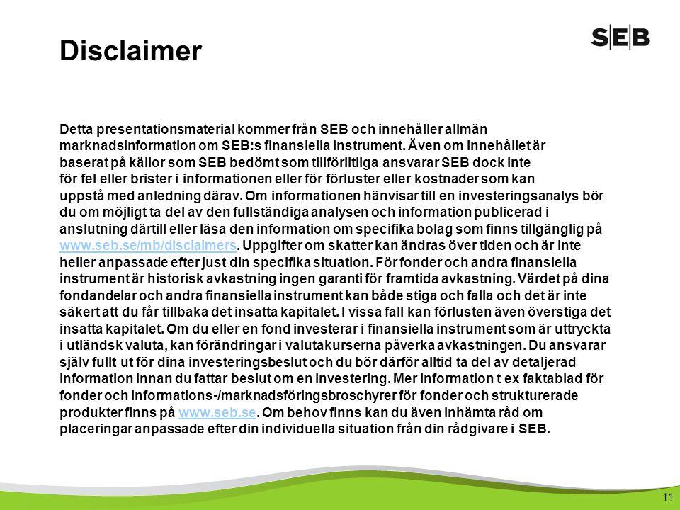 11 Disclaimer Detta presentationsmaterial kommer från SEB och innehåller allmän marknadsinformation om SEB:s finansiella instrument. Även om innehålle