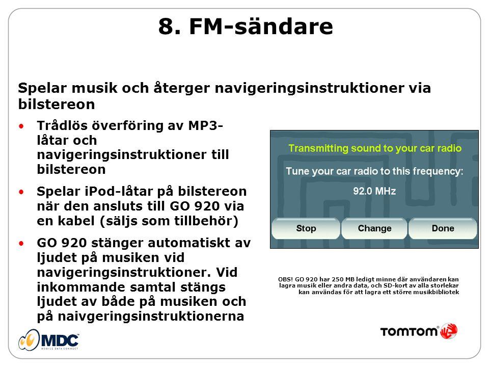 8. FM-sändare •Trådlös överföring av MP3- låtar och navigeringsinstruktioner till bilstereon •Spelar iPod-låtar på bilstereon när den ansluts till GO