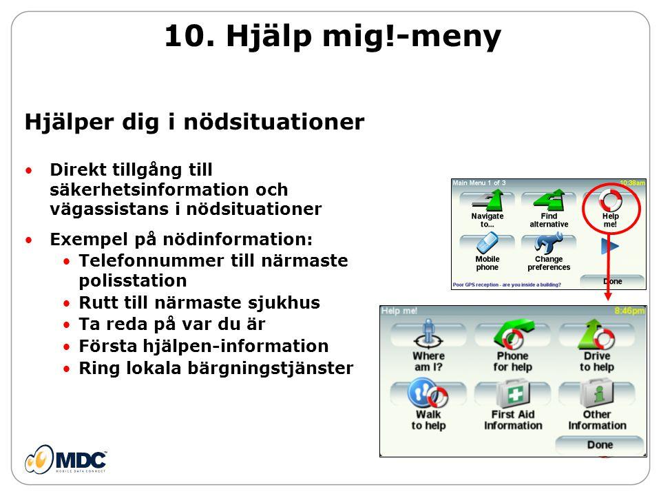 10. Hjälp mig!-meny •Direkt tillgång till säkerhetsinformation och vägassistans i nödsituationer •Exempel på nödinformation: •Telefonnummer till närma