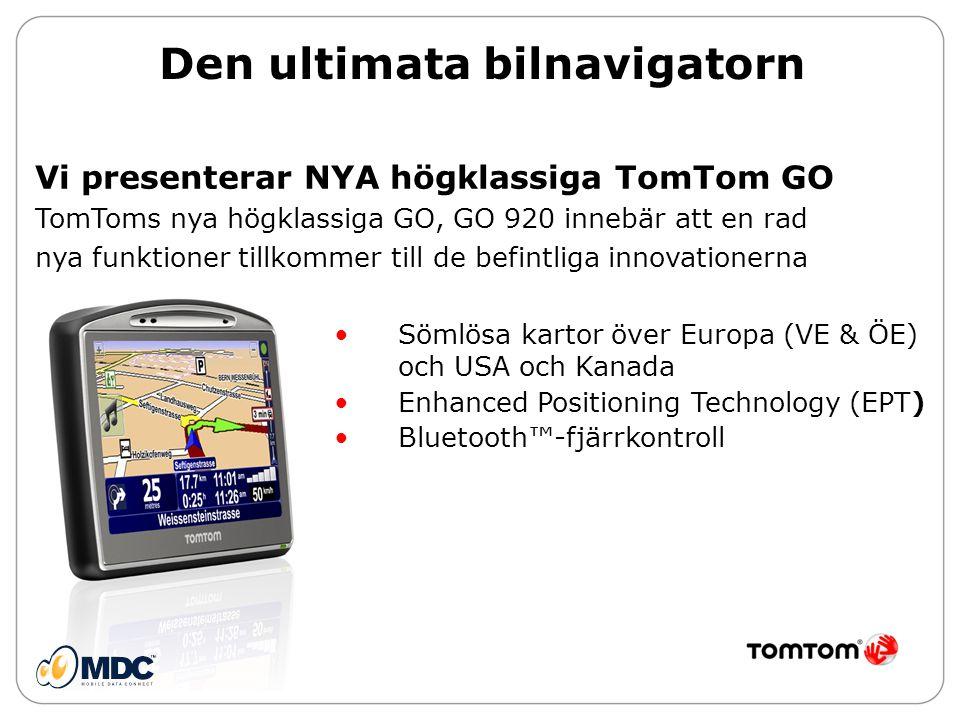 En ny högklassig GO från TomTom TomTom GO 920 Den ultimata bilnavigatorn Kartor över Europa, USA och Kanada • Sömlösa kartor över västra och östra Europa, USA och Kanada förinstallerade på 4 GB internminne • Den nya kartan över USA och Kanada är den mest exakta och fullständiga kartan som någonsin lanserats på den nordamerikanska marknaden Enhanced Positioning Technology • Erbjuder en mer oavbruten navigeringsupplevelse Bluetooth®-fjärrkontroll • medföljer för större komfort och säkerhet i bilen Ny färg och högklassig finish