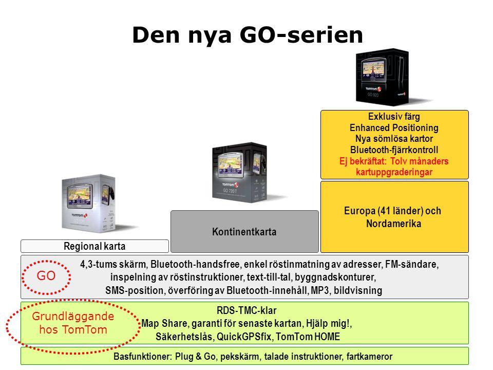 RDS-TMC-klar Map Share, garanti för senaste kartan, Hjälp mig!, Säkerhetslås, QuickGPSfix, TomTom HOME Basfunktioner: Plug & Go, pekskärm, talade instruktioner, fartkameror Grundläggande hos TomTom Kontinentkarta GO 520 GO 720 Regional karta 4,3-tums skärm, Bluetooth-handsfree, enkel röstinmatning av adresser, FM-sändare, inspelning av röstinstruktioner, text-till-tal, byggnadskonturer, SMS-position, överföring av Bluetooth-innehåll, MP3, bildvisning GO Europa (41 länder) och Nordamerika Exklusiv färg Enhanced Positioning Nya sömlösa kartor Bluetooth-fjärrkontroll Ej bekräftat: Tolv månaders kartuppgraderingar GO 920 Den nya GO-serien
