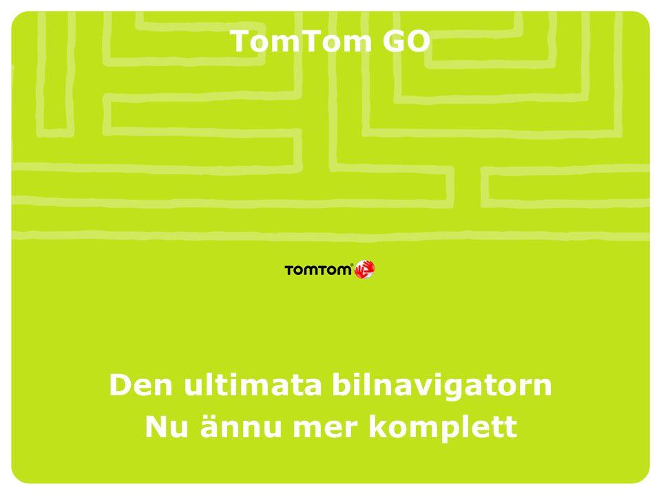 TomTom GO Den ultimata bilnavigatorn Nu ännu mer komplett