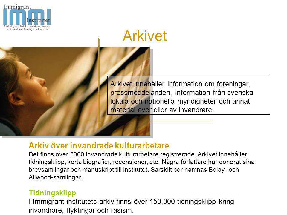 Arkiv över invandrade kulturarbetare Det finns över 2000 invandrade kulturarbetare registrerade. Arkivet innehåller tidningsklipp, korta biografier, r
