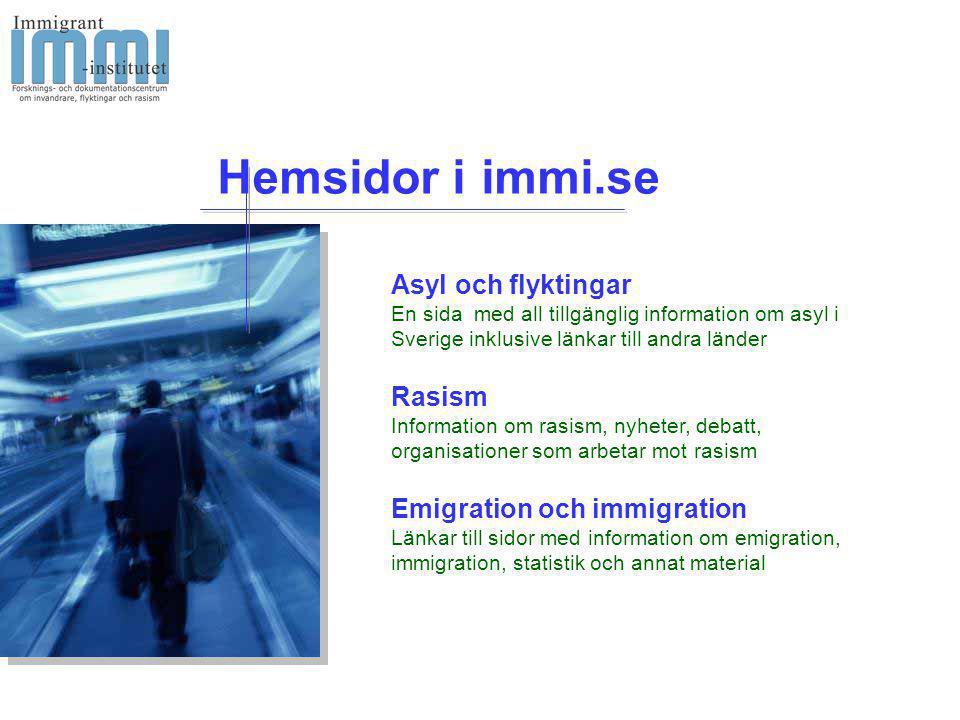 Asyl och flyktingar En sida med all tillgänglig information om asyl i Sverige inklusive länkar till andra länder Rasism Information om rasism, nyheter