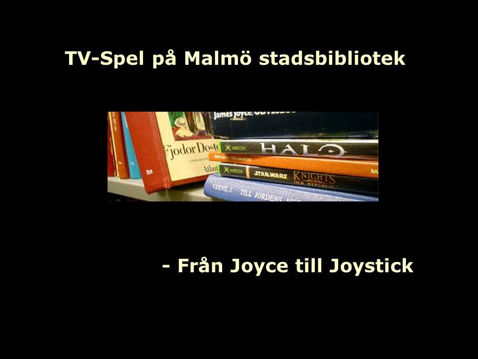 TV-spel på Malmö stadsbibliotek Att bygga upp ett TV-spelsbibliotek •Ökad efterfrågan •Bibliotekets uppdrag •Positiv spelbransch