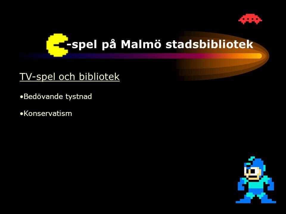 TV-spel på Malmö stadsbibliotek TV-spel och bibliotek •Bedövande tystnad •Konservatism