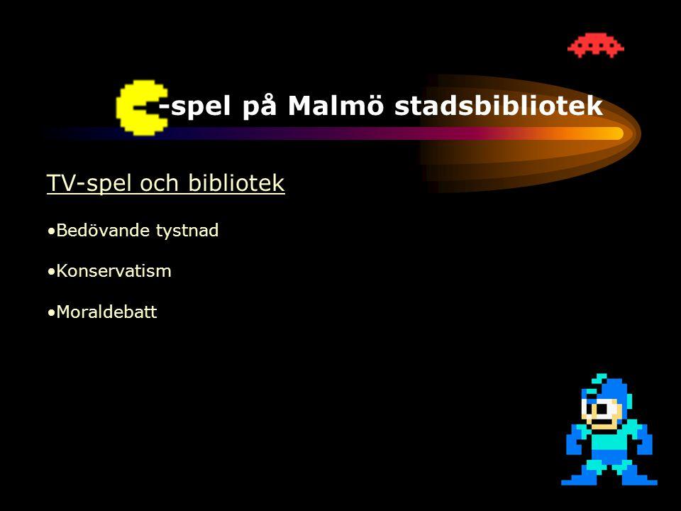 TV-spel på Malmö stadsbibliotek TV-spel och bibliotek •Bedövande tystnad •Konservatism •Moraldebatt