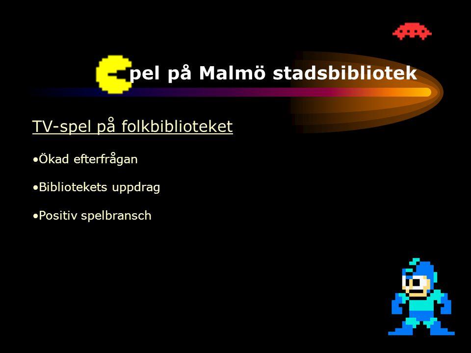 TV-spel på Malmö stadsbibliotek TV-spel på folkbiblioteket •Ökad efterfrågan •Bibliotekets uppdrag •Positiv spelbransch