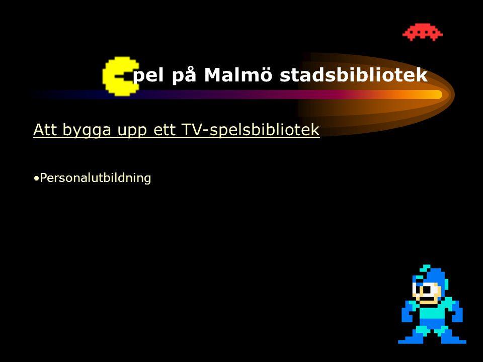 TV-spel på Malmö stadsbibliotek Att bygga upp ett TV-spelsbibliotek •Ökad efterfrågan •Personalutbildning •Bibliotekets uppdrag •Positiv spelbransch