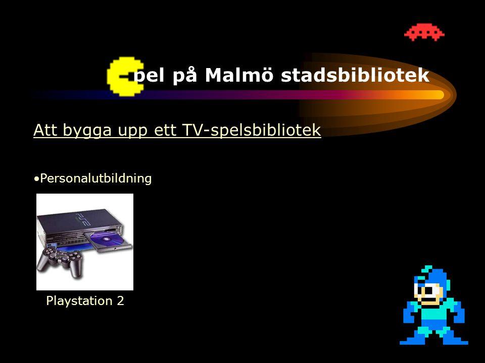 TV-spel på Malmö stadsbibliotek Att bygga upp ett TV-spelsbibliotek •Ökad efterfrågan •Personalutbildning •Bibliotekets uppdrag •Positiv spelbransch Playstation 2