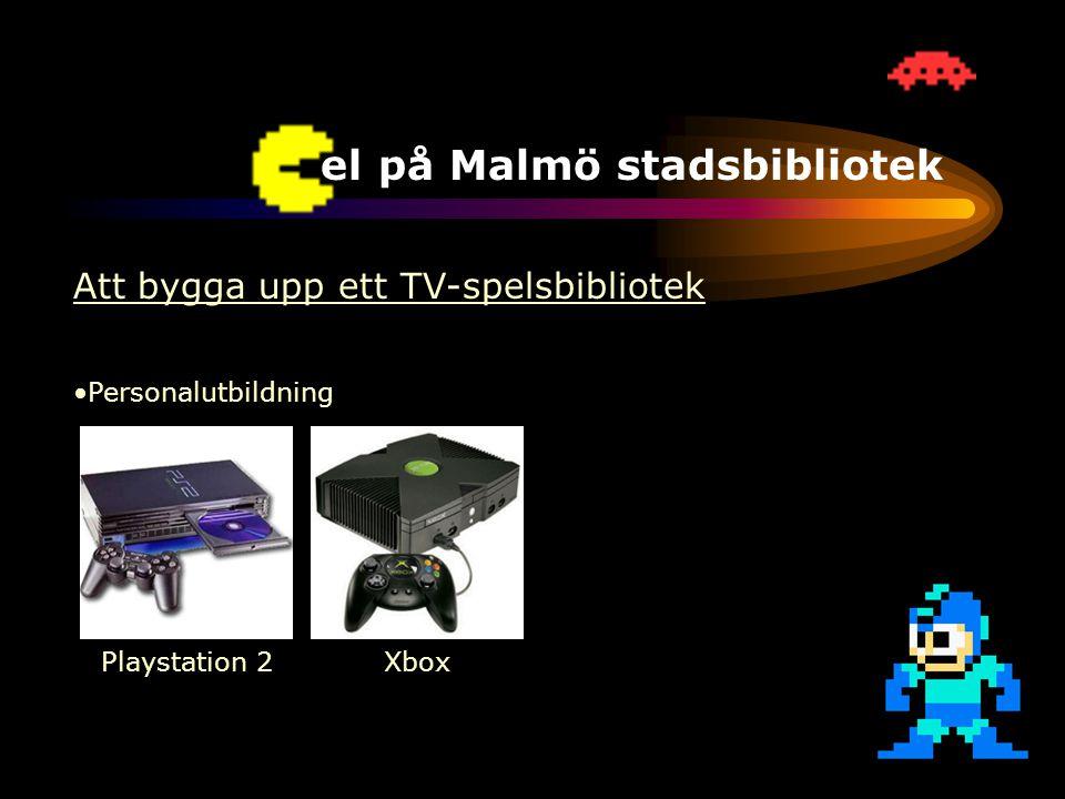 TV-spel på Malmö stadsbibliotek Att bygga upp ett TV-spelsbibliotek •Ökad efterfrågan •Personalutbildning •Bibliotekets uppdrag •Positiv spelbransch Playstation 2Xbox