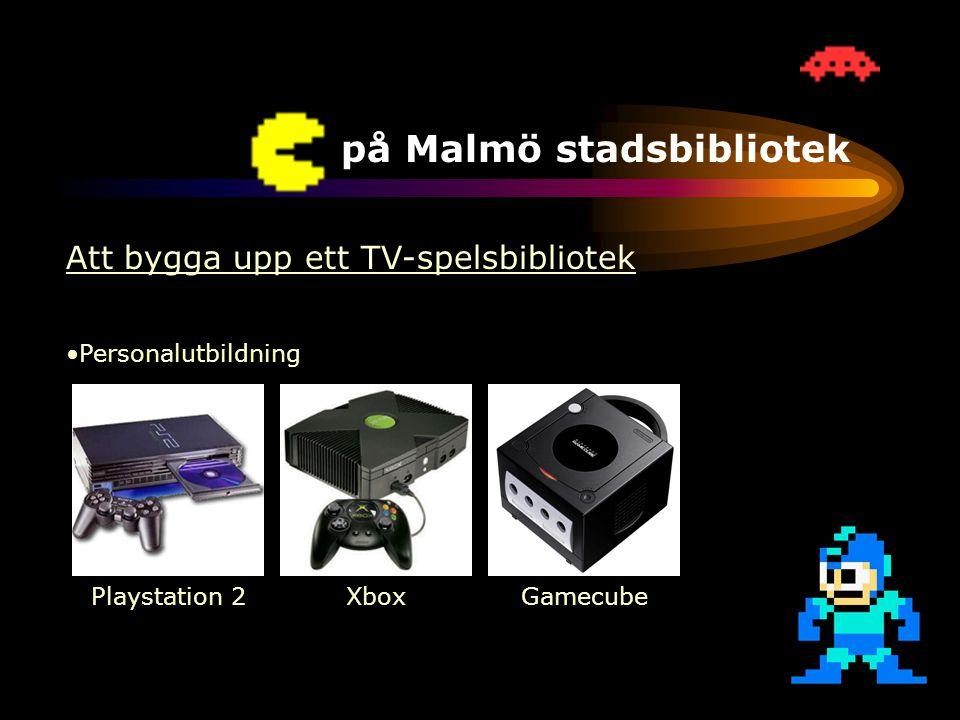 TV-spel på Malmö stadsbibliotek Att bygga upp ett TV-spelsbibliotek •Ökad efterfrågan •Personalutbildning •Bibliotekets uppdrag •Positiv spelbransch Playstation 2XboxGamecube