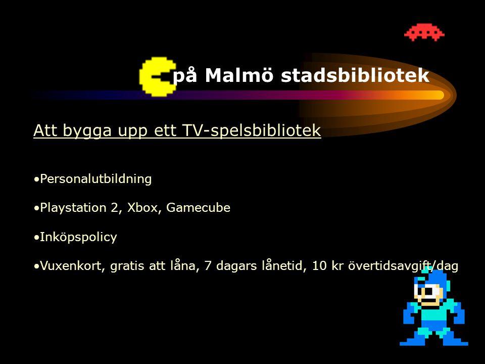TV-spel på Malmö stadsbibliotek Att bygga upp ett TV-spelsbibliotek •Ökad efterfrågan •Personalutbildning •Bibliotekets uppdrag •Playstation 2, Xbox, Gamecube •Inköpspolicy •Vuxenkort, gratis att låna, 7 dagars lånetid, 10 kr övertidsavgift/dag •Positiv spelbransch