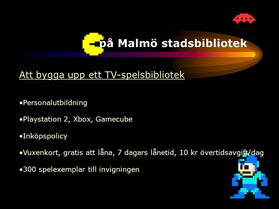 TV-spel på Malmö stadsbibliotek Att bygga upp ett TV-spelsbibliotek •Ökad efterfrågan •Personalutbildning •Bibliotekets uppdrag •Playstation 2, Xbox, Gamecube •Inköpspolicy •Vuxenkort, gratis att låna, 7 dagars lånetid, 10 kr övertidsavgift/dag •300 spelexemplar till invigningen •Positiv spelbransch
