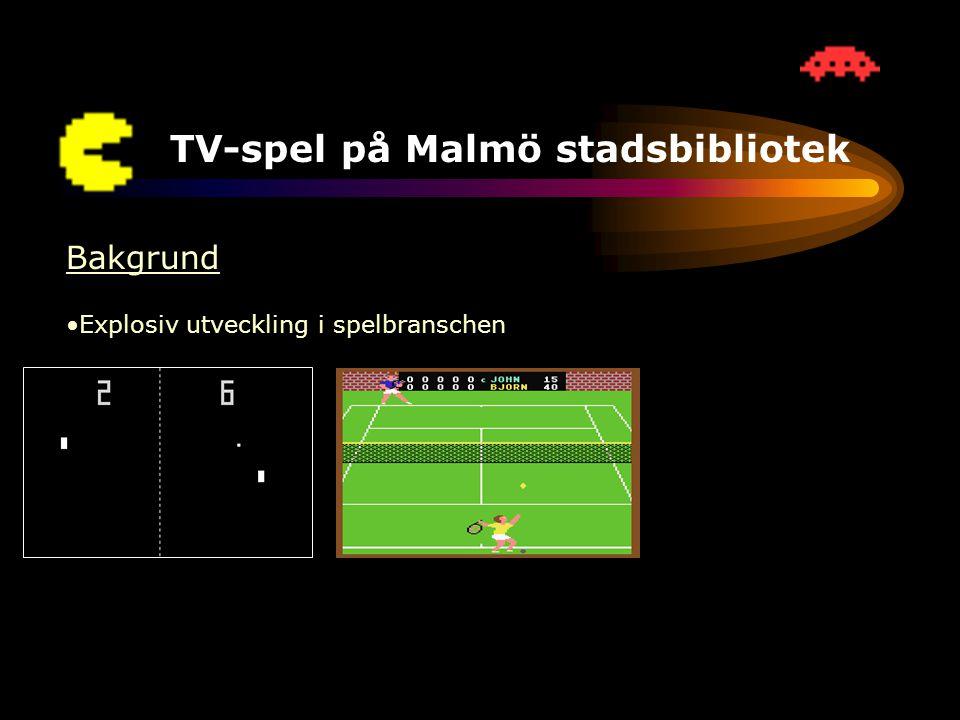 TV-spel på Malmö stadsbibliotek Bakgrund •Explosiv utveckling i spelbranschen