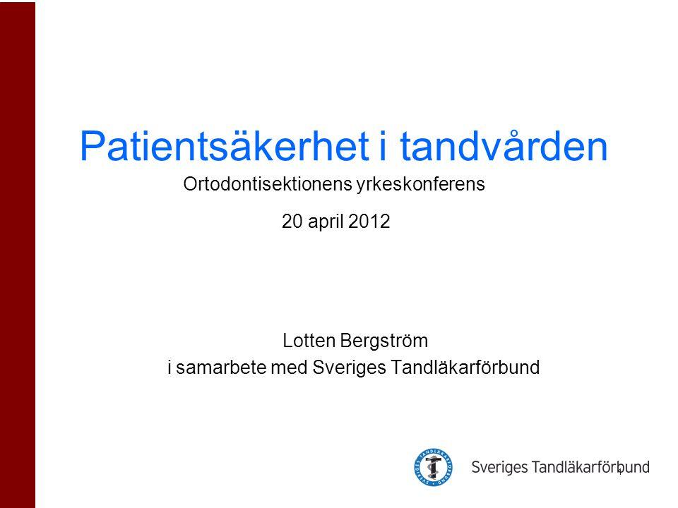 Patientsäkerhet i tandvården Ortodontisektionens yrkeskonferens 20 april 2012 Lotten Bergström i samarbete med Sveriges Tandläkarförbund 1