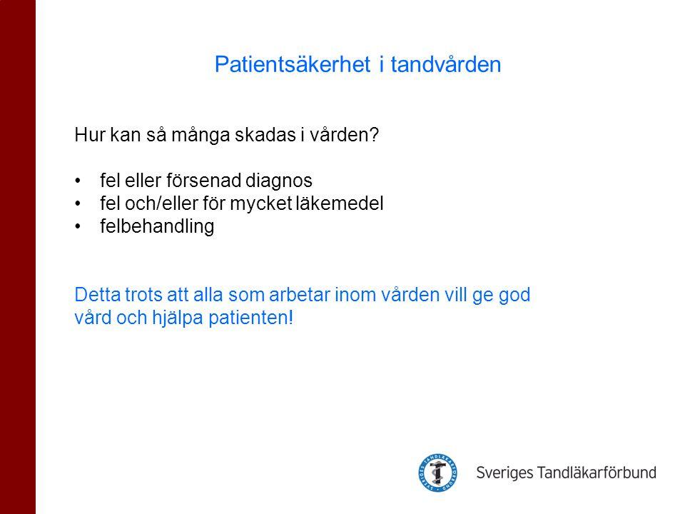 Hur kan så många skadas i vården? •fel eller försenad diagnos •fel och/eller för mycket läkemedel •felbehandling Detta trots att alla som arbetar inom