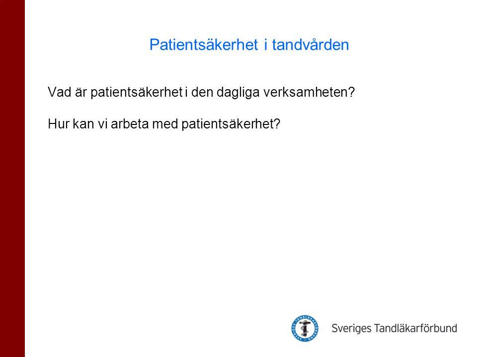 Vad är patientsäkerhet i den dagliga verksamheten? Hur kan vi arbeta med patientsäkerhet? Patientsäkerhet i tandvården