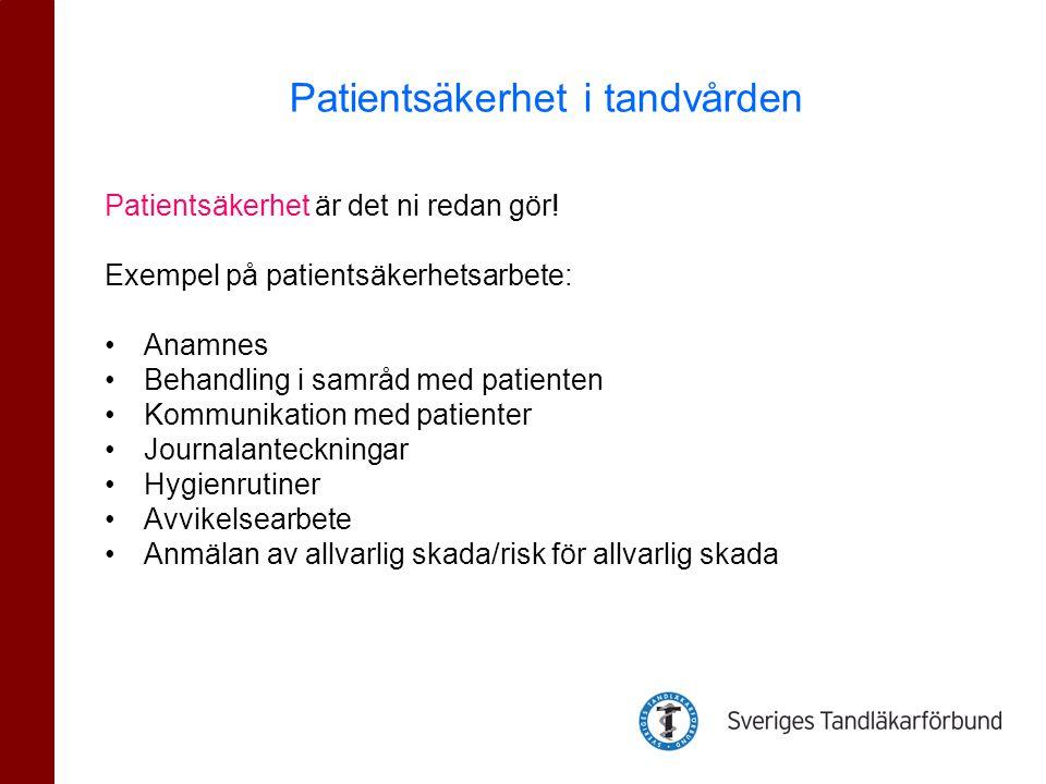 Patientsäkerhet är det ni redan gör! Exempel på patientsäkerhetsarbete: •Anamnes •Behandling i samråd med patienten •Kommunikation med patienter •Jour