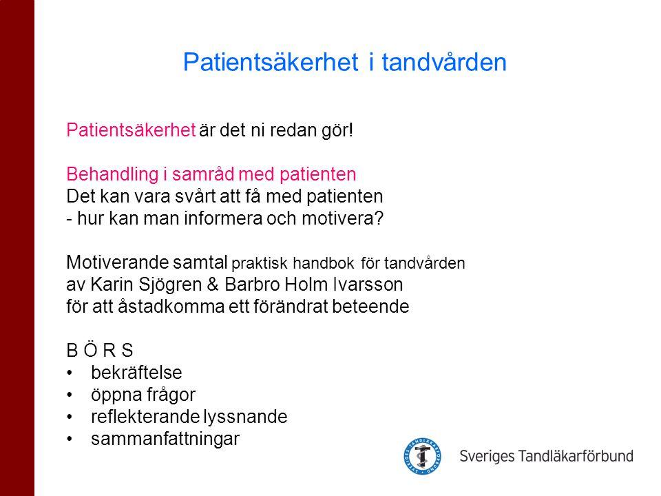 Patientsäkerhet är det ni redan gör! Behandling i samråd med patienten Det kan vara svårt att få med patienten - hur kan man informera och motivera? M