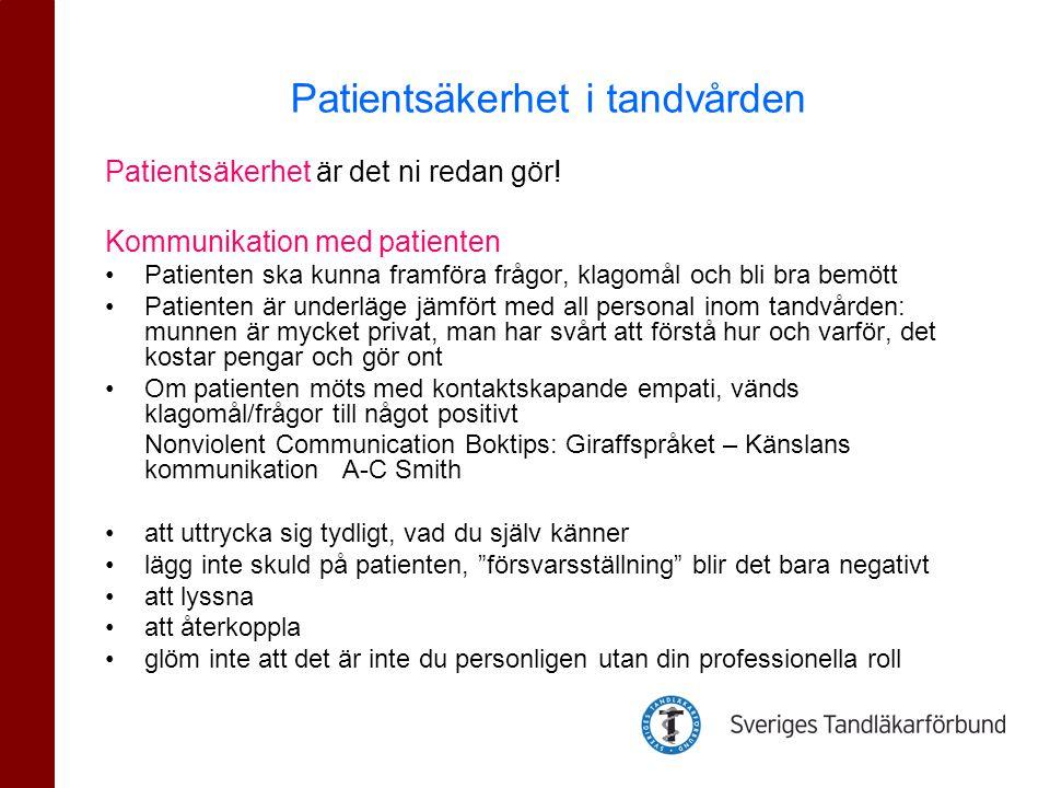 Patientsäkerhet är det ni redan gör! Kommunikation med patienten •Patienten ska kunna framföra frågor, klagomål och bli bra bemött •Patienten är under