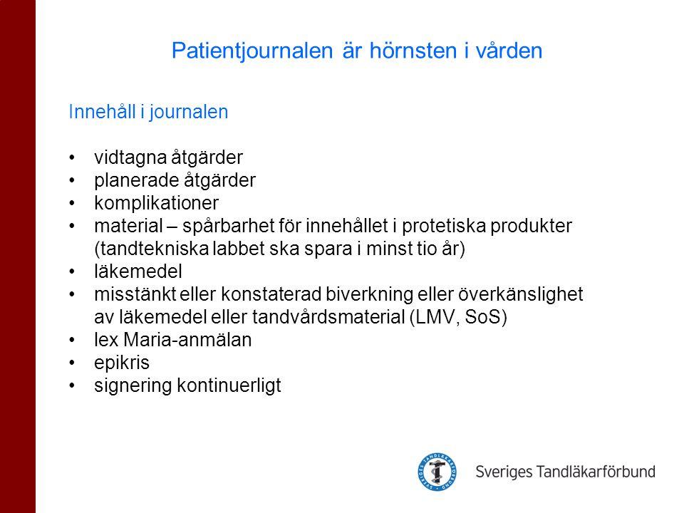 Innehåll i journalen •vidtagna åtgärder •planerade åtgärder •komplikationer •material – spårbarhet för innehållet i protetiska produkter (tandtekniska