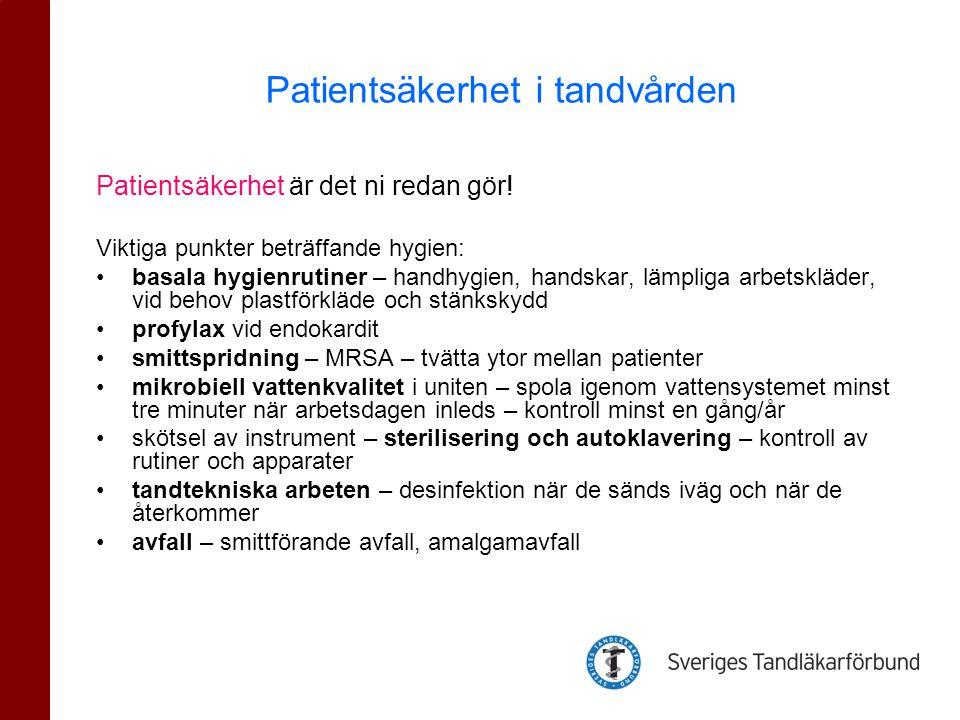 Patientsäkerhet är det ni redan gör! Viktiga punkter beträffande hygien: •basala hygienrutiner – handhygien, handskar, lämpliga arbetskläder, vid beho