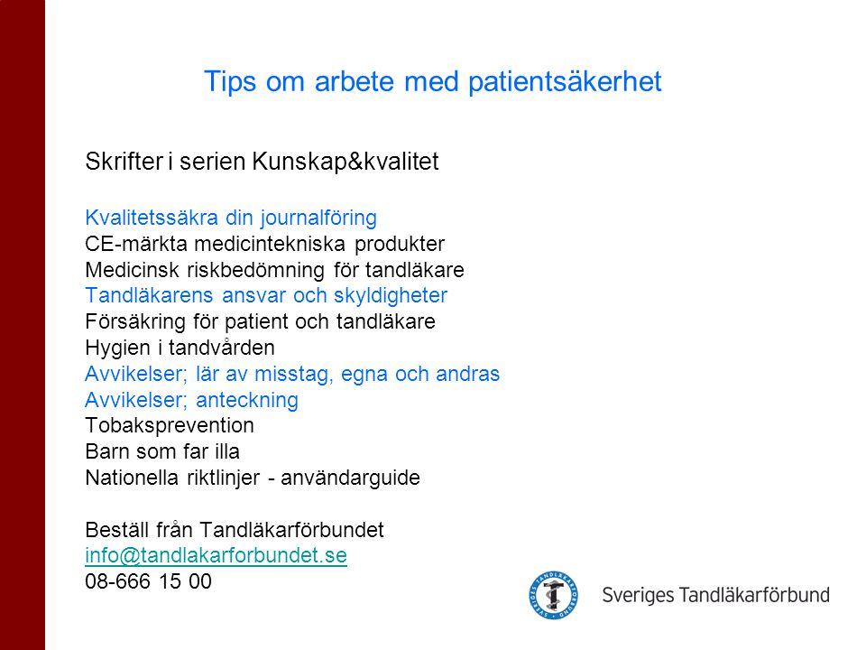 Skrifter i serien Kunskap&kvalitet Kvalitetssäkra din journalföring CE-märkta medicintekniska produkter Medicinsk riskbedömning för tandläkare Tandläk
