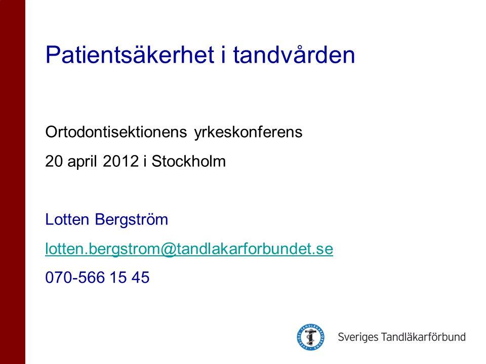 Patientsäkerhet i tandvården Ortodontisektionens yrkeskonferens 20 april 2012 i Stockholm Lotten Bergström lotten.bergstrom@tandlakarforbundet.se 070-