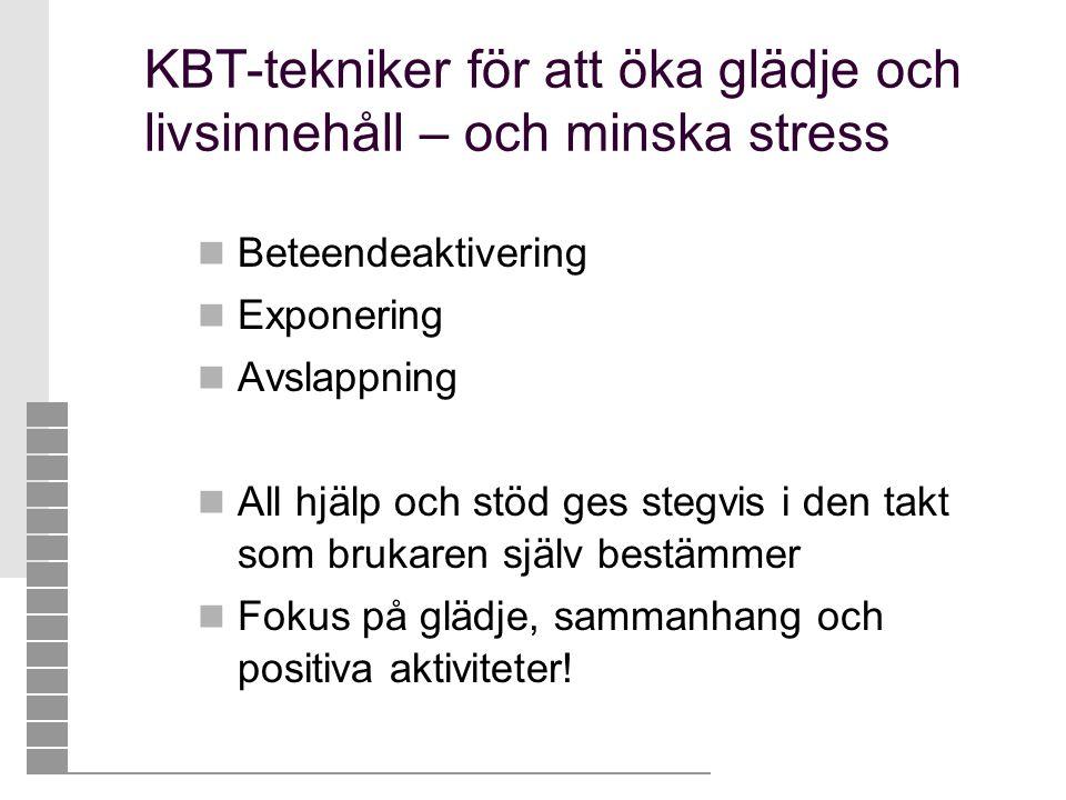 KBT-tekniker för att öka glädje och livsinnehåll – och minska stress  Beteendeaktivering  Exponering  Avslappning  All hjälp och stöd ges stegvis