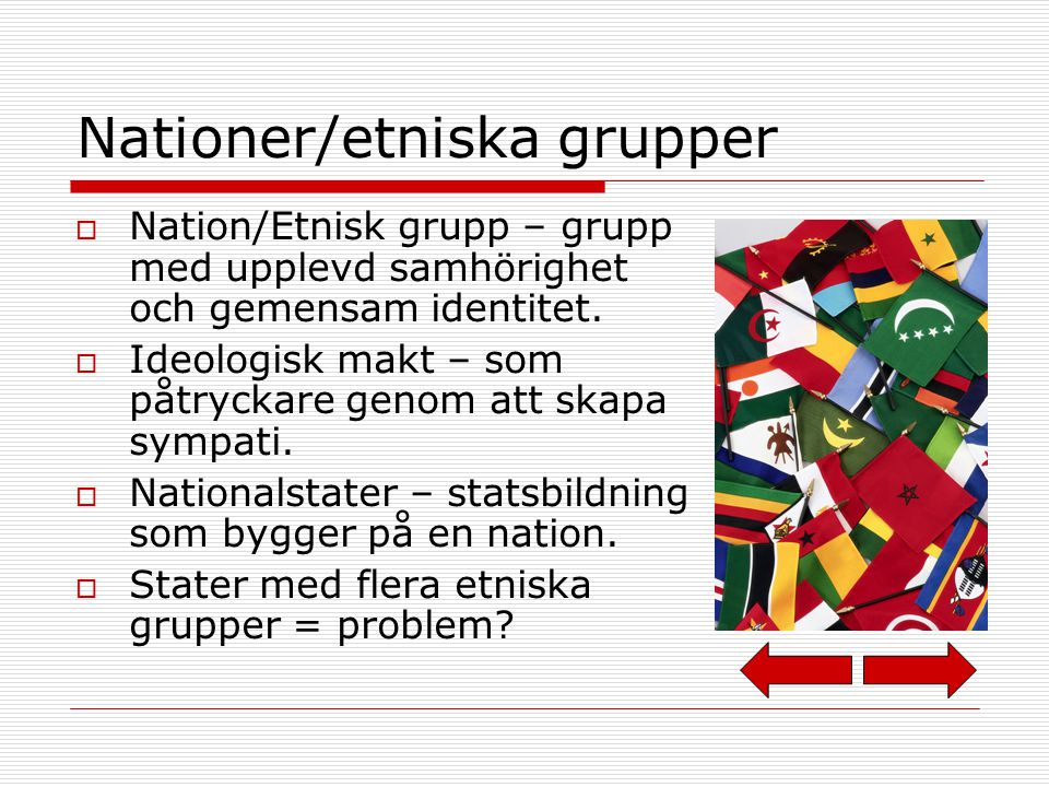 Nationer/etniska grupper  Nation/Etnisk grupp – grupp med upplevd samhörighet och gemensam identitet.
