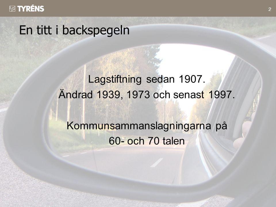 2 En titt i backspegeln Lagstiftning sedan 1907. Ändrad 1939, 1973 och senast 1997. Kommunsammanslagningarna på 60- och 70 talen