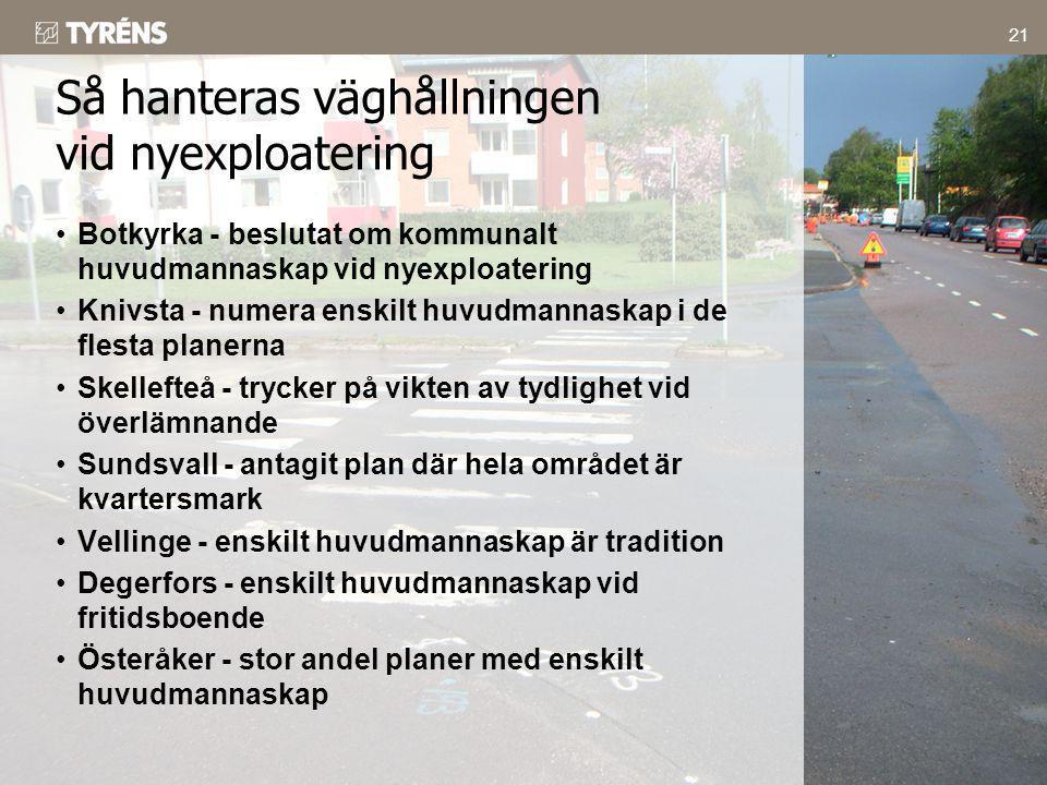 21 •Botkyrka - beslutat om kommunalt huvudmannaskap vid nyexploatering •Knivsta - numera enskilt huvudmannaskap i de flesta planerna •Skellefteå - try