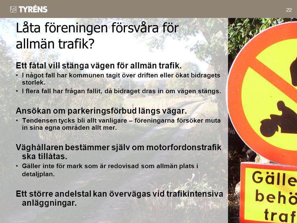 22 Ett fåtal vill stänga vägen för allmän trafik. •I något fall har kommunen tagit över driften eller ökat bidragets storlek. •I flera fall har frågan