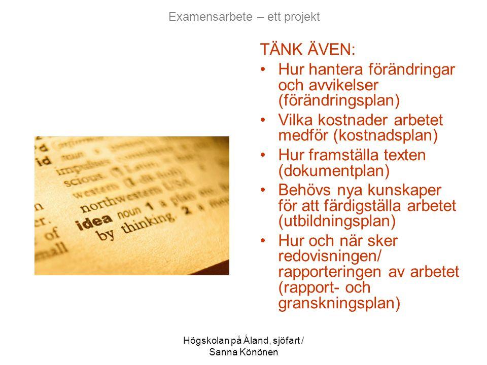 Högskolan på Åland, sjöfart / Sanna Könönen Examensarbete – ett projekt TÄNK ÄVEN: •Hur hantera förändringar och avvikelser (förändringsplan) •Vilka k