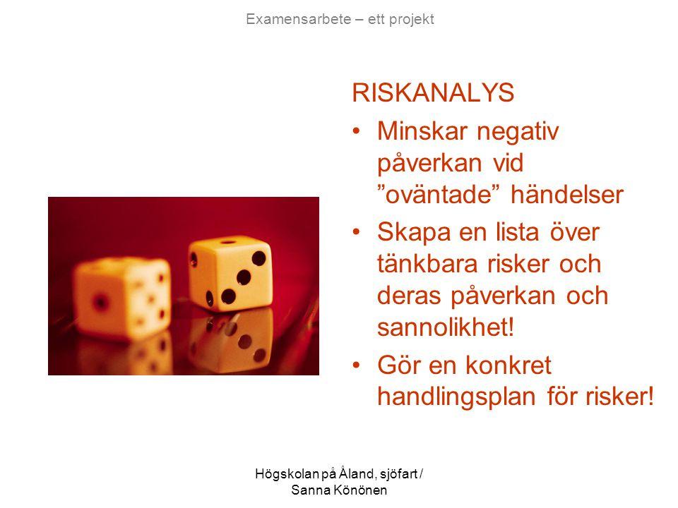 """Högskolan på Åland, sjöfart / Sanna Könönen Examensarbete – ett projekt RISKANALYS •Minskar negativ påverkan vid """"oväntade"""" händelser •Skapa en lista"""