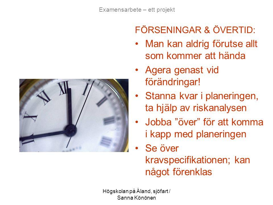Högskolan på Åland, sjöfart / Sanna Könönen Examensarbete – ett projekt FÖRSENINGAR & ÖVERTID: •Man kan aldrig förutse allt som kommer att hända •Ager