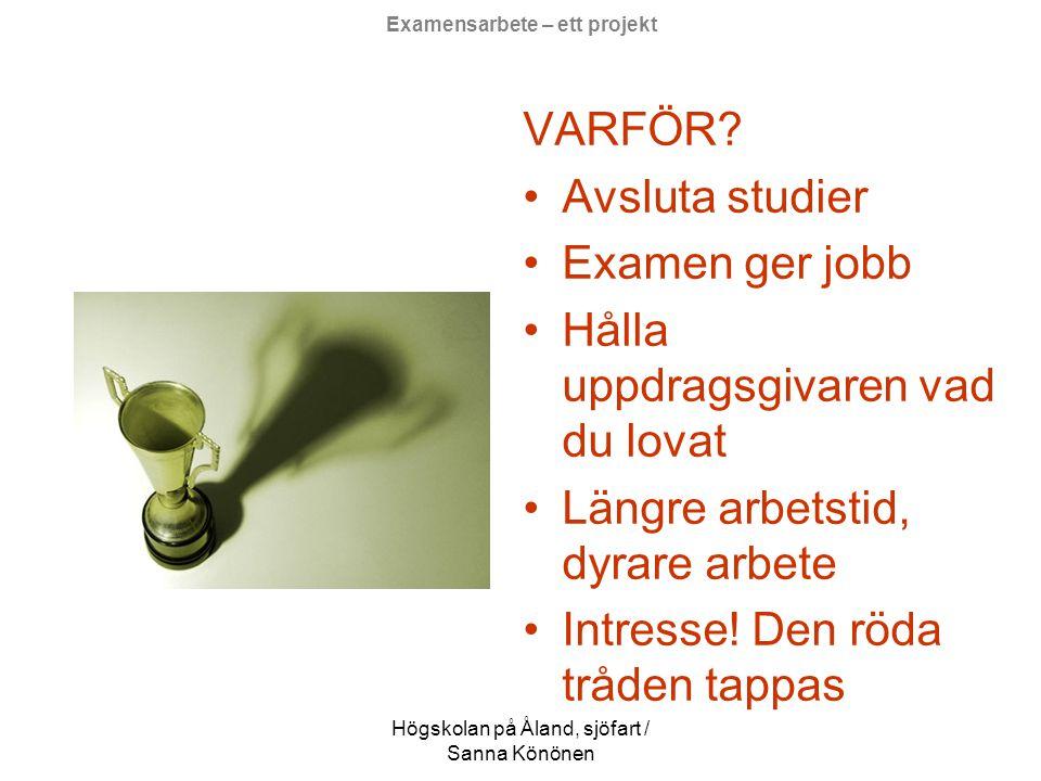 Högskolan på Åland, sjöfart / Sanna Könönen Examensarbete – ett projekt Varför så många examen- sarbeten inte blir klara i tid och inom budget.