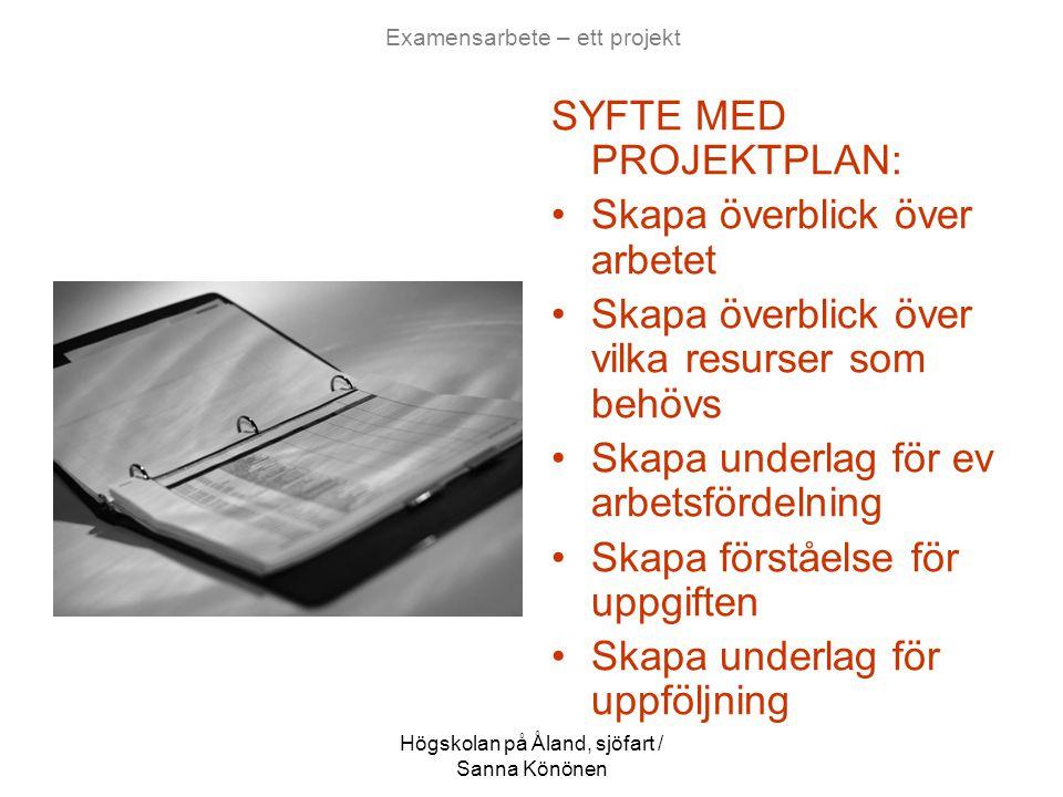 Högskolan på Åland, sjöfart / Sanna Könönen Examensarbete – ett projekt UPPLÄGGET AV PROJEKTPLAN: •Definiera och målformulera arbetet •Kartlägg resurser (ansvar, material etc) •Kartlägg examensarbetets olika faser •Gör en tidsplan över de uppgifter, resurser som finns till förfogande •Var realistisk!