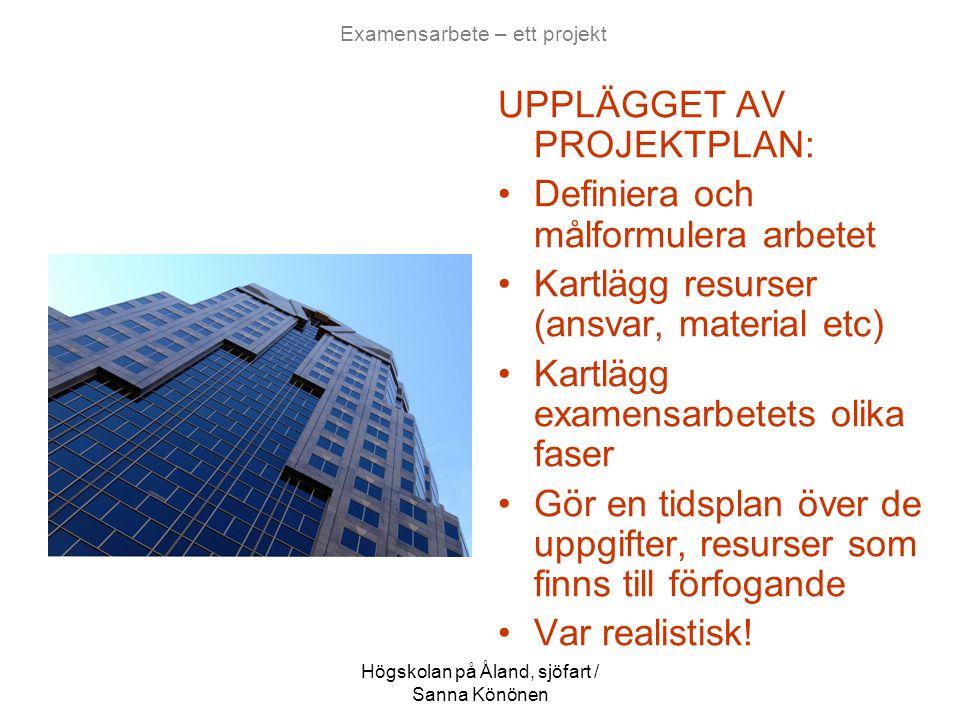 Högskolan på Åland, sjöfart / Sanna Könönen Examensarbete – ett projekt UPPLÄGGET AV PROJEKTPLAN: •Definiera och målformulera arbetet •Kartlägg resurs