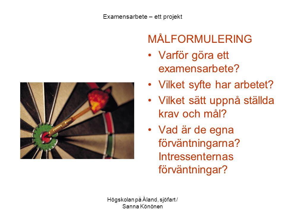 Högskolan på Åland, sjöfart / Sanna Könönen Examensarbete – ett projekt MÅLFORMULERING •Varför göra ett examensarbete? •Vilket syfte har arbetet? •Vil