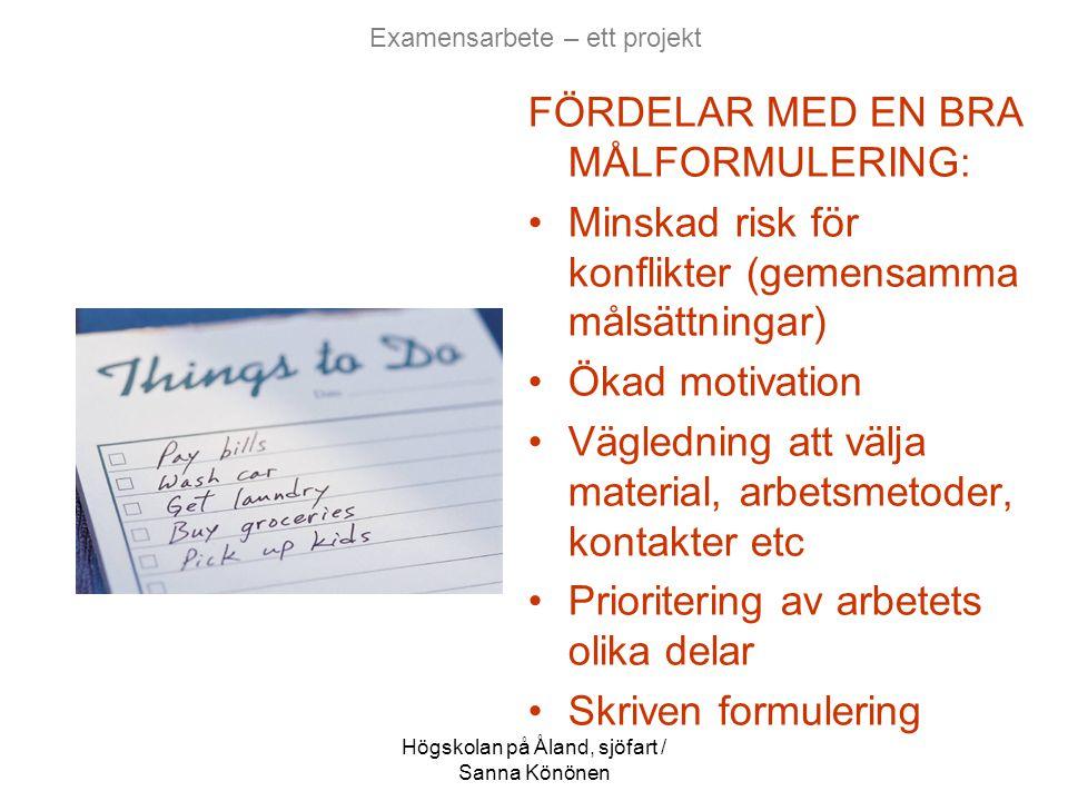 Högskolan på Åland, sjöfart / Sanna Könönen Examensarbete – ett projekt FÖRDELAR MED EN BRA MÅLFORMULERING: •Minskad risk för konflikter (gemensamma m