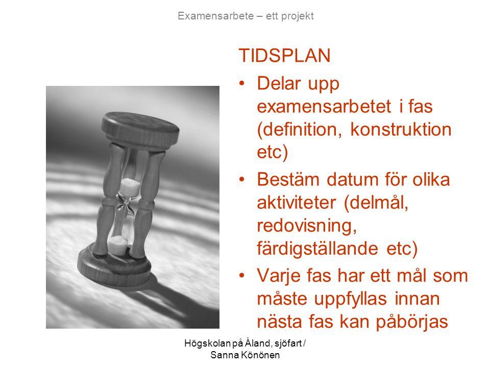 Högskolan på Åland, sjöfart / Sanna Könönen Examensarbete – ett projekt TÄNK ÄVEN: •Hur hantera förändringar och avvikelser (förändringsplan) •Vilka kostnader arbetet medför (kostnadsplan) •Hur framställa texten (dokumentplan) •Behövs nya kunskaper för att färdigställa arbetet (utbildningsplan) •Hur och när sker redovisningen/ rapporteringen av arbetet (rapport- och granskningsplan)