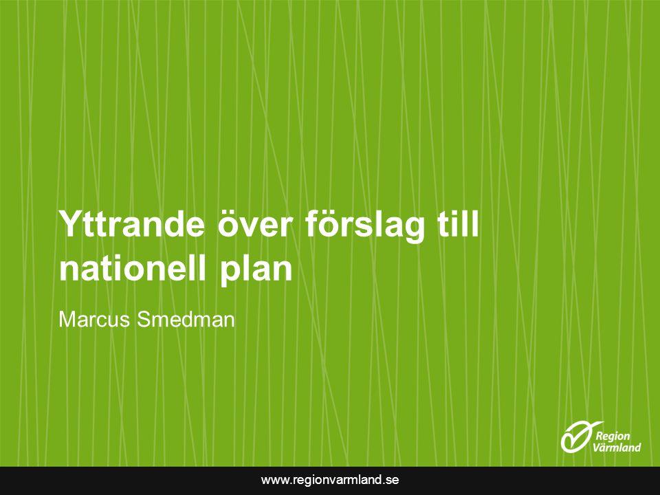 www.regionvarmland.se Yttrande över förslag till nationell plan Marcus Smedman