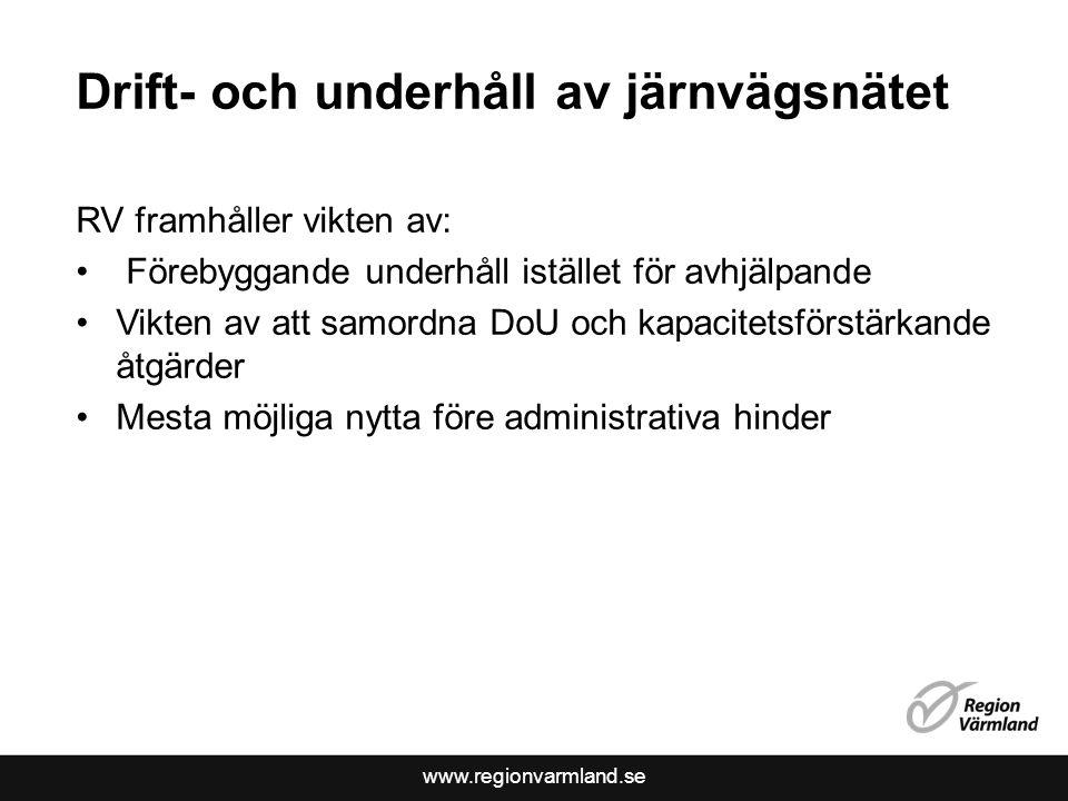 www.regionvarmland.se Drift- och underhåll av järnvägsnätet RV framhåller vikten av: • Förebyggande underhåll istället för avhjälpande •Vikten av att