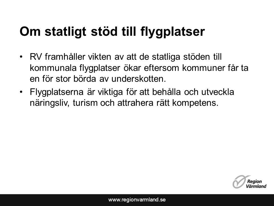 www.regionvarmland.se Om statligt stöd till flygplatser •RV framhåller vikten av att de statliga stöden till kommunala flygplatser ökar eftersom kommu