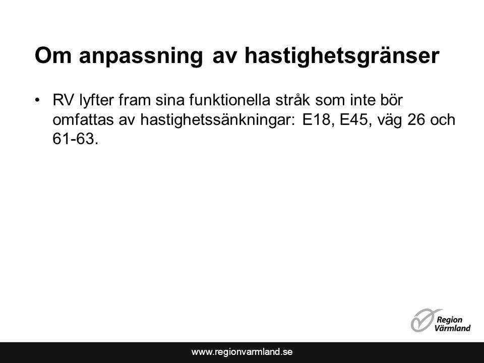 www.regionvarmland.se Om anpassning av hastighetsgränser •RV lyfter fram sina funktionella stråk som inte bör omfattas av hastighetssänkningar: E18, E