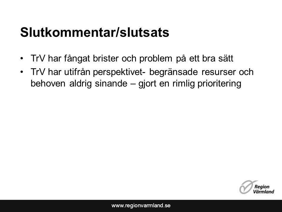 www.regionvarmland.se Slutkommentar/slutsats •TrV har fångat brister och problem på ett bra sätt •TrV har utifrån perspektivet- begränsade resurser oc