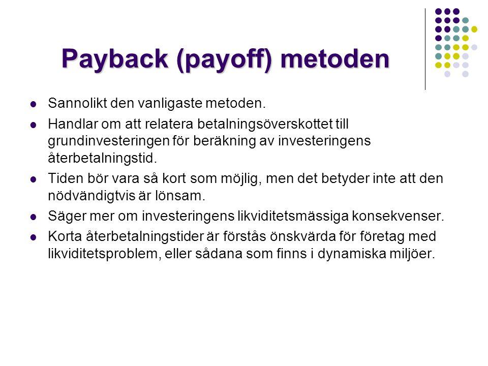 Payback (payoff) metoden  Sannolikt den vanligaste metoden.  Handlar om att relatera betalningsöverskottet till grundinvesteringen för beräkning av